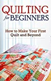 Free Kindle Book : Quilting for Beginners: How to Make Your First Quilt and Beyond