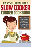 Free Kindle Book : Fast Gluten-Free Slow Cooker Cookbook - 50 Gluten-Free Slow Cooker Recipes For Busy People To Make In 30 Minutes Or Less (gluten free slow cooker, gluten ... recipes, gluten free slow cooker recipes,)