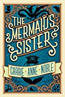 Book Cover: The Mermaid's Sister by Carrie Anne Noble