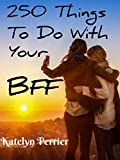 Free Kindle Book : 250 Fun Things to Do With Your BFF (Best Friend Forever)