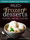 Free Kindle Book : Paleo Frozen Desserts: 35 Delicious Homemade Dairy Free, Gluten Free Paleo Frozen Treats