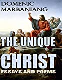 The Unique Christ: Essays and Poems