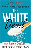 Free Kindle Book : The White Devil - A 30-Day Sugar Detox Made Simple: Quit Sugar or Quit Life! (Sugar Detox, Quit Sugar, Added Sugar Book 1)
