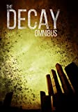 Free Kindle Book : The Decay Omnibus: A Post-Apocalyptic Tale of Survival