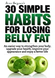 Weight Loss:  30 Simple Habits for Losing Belly Fat: An easier way to strengthen your body, upgrade your health, improve your appearance and enjoy a better ... (Armin Bergmann's 30 Simple Habits Book 1)