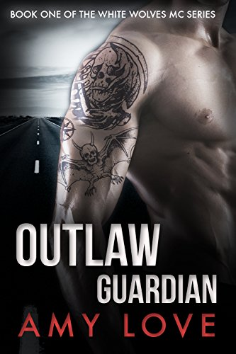 Outlaw Guardian (White Wolves MC Book 1) by Amy Love