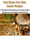 Free Kindle Book : Fast Gluten Free Slow Cooker Recipes: 43 Quick and Easy Gluten Free Slow Cooker Recipes to Lose Weight and Feel Good: (fasten gluten free slow cooker recipes)