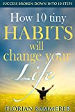 How 10 tiny Habits will change your Life: Success broken down into 10 steps, Achieving Happiness through Effectiveness