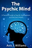Free Kindle Book : The Psychic Mind: A Practical Guide to Psychic Development & Spiritual Growth