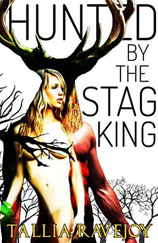 Hunted by the Stag King by Tallia Ravejoy. A naked woman whose bits are hidden by branches. Some photoshopping has removed a leg and half her face. Behind her is a shadowy man with antlers and a sunburn.