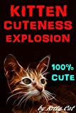 Free Kindle Book : Kitten Cuteness Explosion: 100% Cute Funny Cats & Kittens
