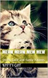 Free Kindle Book : MEOW MEOW MEW MEW: 100% Cute and funny Kittens