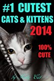 Free Kindle Book : #1 Cutest Kittens & Cats 2014: 100% Cute Funny Cats & Kittens