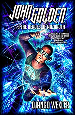 BOOK REVIEW: John Golden Freelance Debugger and John Golden and the Heroes of Mazaroth by Django Wexler