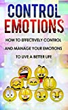 Free Kindle Book : Control Emotions: How To Effectively Control And Mange Your Emotions To Live A Better Life (Bonus 3x FREE Download AudioTapes)