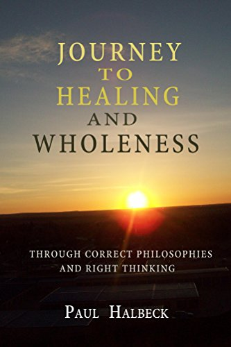 Journey to healing and wholeness: Through correct philosophies and right thinking