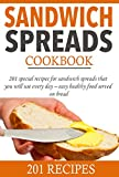 Free Kindle Book : Sandwich spreads cookbook: 201 special recipes for sandwich spreads that you will use every day - easy healthy food served on bread (Smart Cooking)