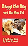 Free Kindle Book : Raggi the Dog and the New Pet (Pet Tales Book 3)