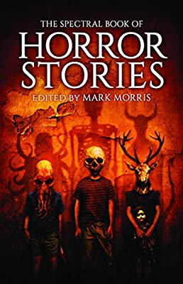 Table of Contents: THE SPECTRAL BOOK OF HORROR STORIES Edited by Mark Morris