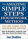 Free Kindle Book : SIMPLE STEPS - THE AMAZING HOUSEWORK METHOD: You Are Doing Your Housework Wrong - How to declutter, organize, and tidy your home the easier way