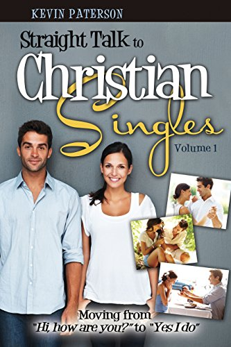 Straight Talk to Christian Singles: Moving from 'Hi, how are you?' to 'Yes, I do=
