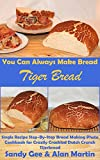 Free Kindle Book : Tiger Bread: Single Recipe Step-By-Step Bread Making Photo Cookbook for Crazily Crackled Dutch Crunch Tijerbrood (You Can Always Make Bread 5)