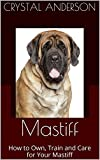 Free Kindle Book : Mastiff: How to Own, Train and Care for Your Mastiff