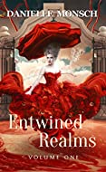 Book Cover: Entwined Realms, Volume 1 by Danielle Monsch