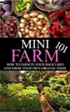 Free Kindle Book : Mini Farming 101: How to Farm in Your Backyard and Grow Your Own Organic Food (Urban Farming, mini farm, organic food, sustainability, Self Sufficient, ... homesteading, backyard farming, farm)