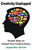 Creativity: Creativity Unplugged - Simple Steps to Unleash Your Creative Genius: Whether it is Business Creativity or Creativity at Work Or Creativity ... (Instant Self Development Series Book 1)