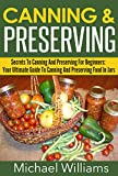Free Kindle Book : Canning & Preserving - Secrets To Canning And Preserving For Beginners: Your Ultimate Guide To Canning And Preserving Food In Jars (Canning & Preserving, ... Food, Canning Recipes, Storing Food)