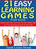 Free Kindle Book : 21 Easy Learning Games for Kids: Quick and Easy Activities for the Adults that are Fun and Educational for the Kids