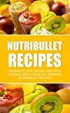 Free Kindle Book : Nutribullet Recipes: Instantly Lose Weight And Feel Amazing With These Fat Burning Nutribullet Recipes