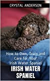 Free Kindle Book : Irish Water Spaniel: How to Own, Train and Care for Your Irish Water Spaniel