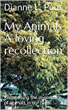 Free Kindle Book : My Animals A loving recollection: Recognising the importance of animals in our lives