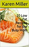 Free Kindle Book : 20 Low Fat Recipes for the Busy Mom