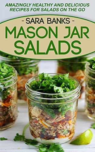 Free Kindle Book : Mason Jar Salads: Amazingly Healthy and Delicious Recipes For Salads On The Go (mason jar meals, mason jar lunches, mason jar recipes, salads to go, salads ... recipes, quick and easy recipes Book 1)