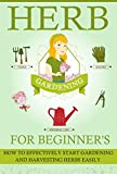 Free Kindle Book : Herb Gardening For Beginners - How To Effectively Start Gardening And Harvesting Herbs Easily (Easy Guide For Herb Gardening, Effective Herb Gardening, Herbal Gardening, Easy Herb Harvesting)