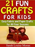 Free Kindle Book : 21 Fun Crafts for Kids: Easy Fabric and Paper Crafts for All Four Seasons