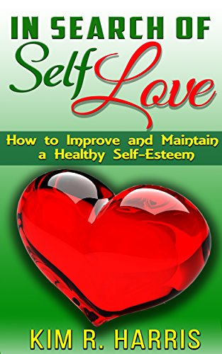 In Search of Self-Love: How to Improve and Maintain a Healthy Self-Esteem
