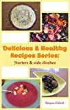 Free Kindle Book : Delicious & Healthy Recipes Series: Starters and Side Dishes: Lactose and Gluten free Soups, Salads, Sauces and more