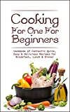 Free Kindle Book : Cooking For One For Beginners: Fantastic Quick, Easy & Delicious Recipes For Breakfast, Lunch & Dinner