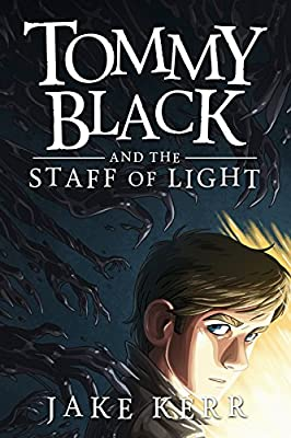 Available Next Week: TOMMY BLACK AND THE STAFF OF LIGHT by Jake Kerr