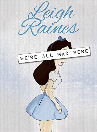 We're All Mad Here - Leigh Raines