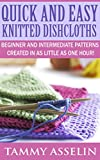 Free Kindle Book : QUICK AND EASY KNITTED DISHCLOTHS: BEGINNER TO INTERMEDIATE PATTERNS CREATED IN AS LITTLE AS ONE HOUR!
