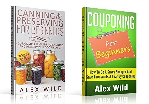Free Kindle Book : Canning and Preserving: / Couponing For Beginners - Your Complete Guide To Canning And Preserving Food *INCLUDES RECIPES!* (2 BOOK SET) (canning and preserving, ... and canning, preserving recipes 1)