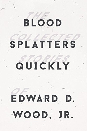 Blood Splatters Quickly: The Collected Stories, Wood Jr., Edward