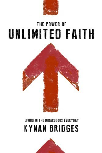 The Power of Unlimited Faith: Living in the Miraculous Everyday