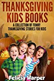 Free Kindle Book : Books For Kids: A Collection of Funny Thanksgiving Stories For Kids (KIDS THANKSGIVING BOOKS) (Books For Kids, Kids Books, Thanksgiving Books For Kids, Thanksgiving Kids Books, Thanksgiving For Kids)