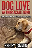 Free Kindle Book : Dog Love - An Unbreakable Bond: Inspirational Stories of Devotion, Loyalty and Courage